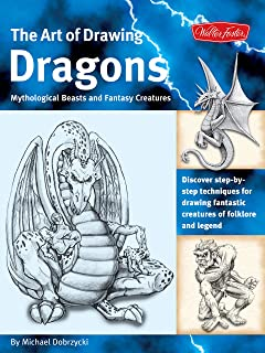 The Art of Drawing Dragons: Discover step-by-step techniques for drawing fantastic creatures of folklore and legend (The Collectors Series)