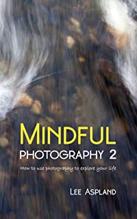 Mindful Photography 2: How to use photography to explore your life