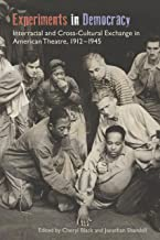 Experiments in Democracy: Interracial and Cross-Cultural Exchange in American Theatre, 1912-1945 (Theater in the Americas)