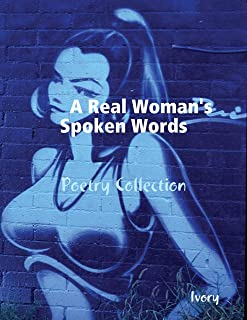 A Real Woman's Spoken Words: Poetry Collection (English Edition)