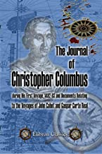 The Journal of Christopher Columbus (during His First Voyage, 1492-93) and Documents Relating to the Voyages of John Cabot and Gaspar Corte Real. (Elibron Classics)