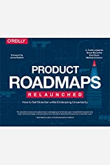 Product Roadmaps Relaunched: How to Set Direction while Embracing Uncertainty Kindle Edition