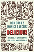 Delicious: The Evolution of Flavor and How It Made Us Human