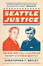 Best Seattle Justice: The Rise and Fall of the Police Payoff System in Seattle Review