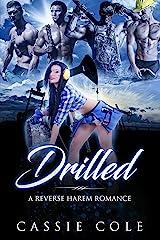 Drilled: A Reverse Harem Romance Kindle Edition