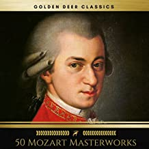 50 Mozart Masterworks You Have to Listen Before You Die (Golden Deer Classics)