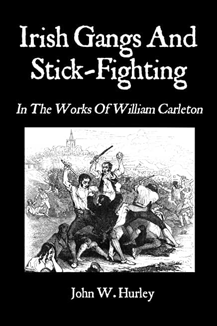 Irish Gangs And Stick-Fighting: In The Works Of William Carleton (English Edition)