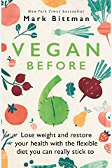 Vegan Before 6: Lose weight and restore your health with the flexible diet you can really stick to Kindle Edition