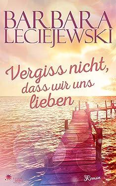Vergiss nicht, dass wir uns lieben (Liebesroman) (German Edition)