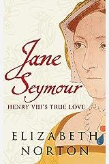 Jane Seymour: Henry VIII's True Love Kindle Edition