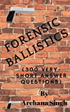 Forensic Ballistics: (300 Very-Short Answer Questions) (Forensic Science Book 2)
