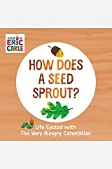 How Does a Seed Sprout?: Life Cycles with The Very Hungry Caterpillar (The World of Eric Carle) Kindle Edition