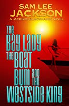 The Bag Lady, The Boat Bum and The West Side King (The Jackson Blackhawk Series Book 3)