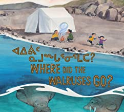 Where Did the Walruses Go?: Bilingual Inuktitut and English Edition