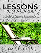 Lessons from a Garden: A Call to Face Your Brokenness Stories and Reflection Questions About Life