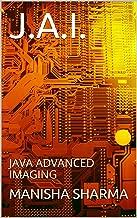 J.A.I.: JAVA ADVANCED IMAGING (JAVA- Book 1) (English Edition)