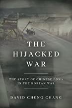 The Hijacked War: The Story of Chinese POWs in the Korean War (English Edition)