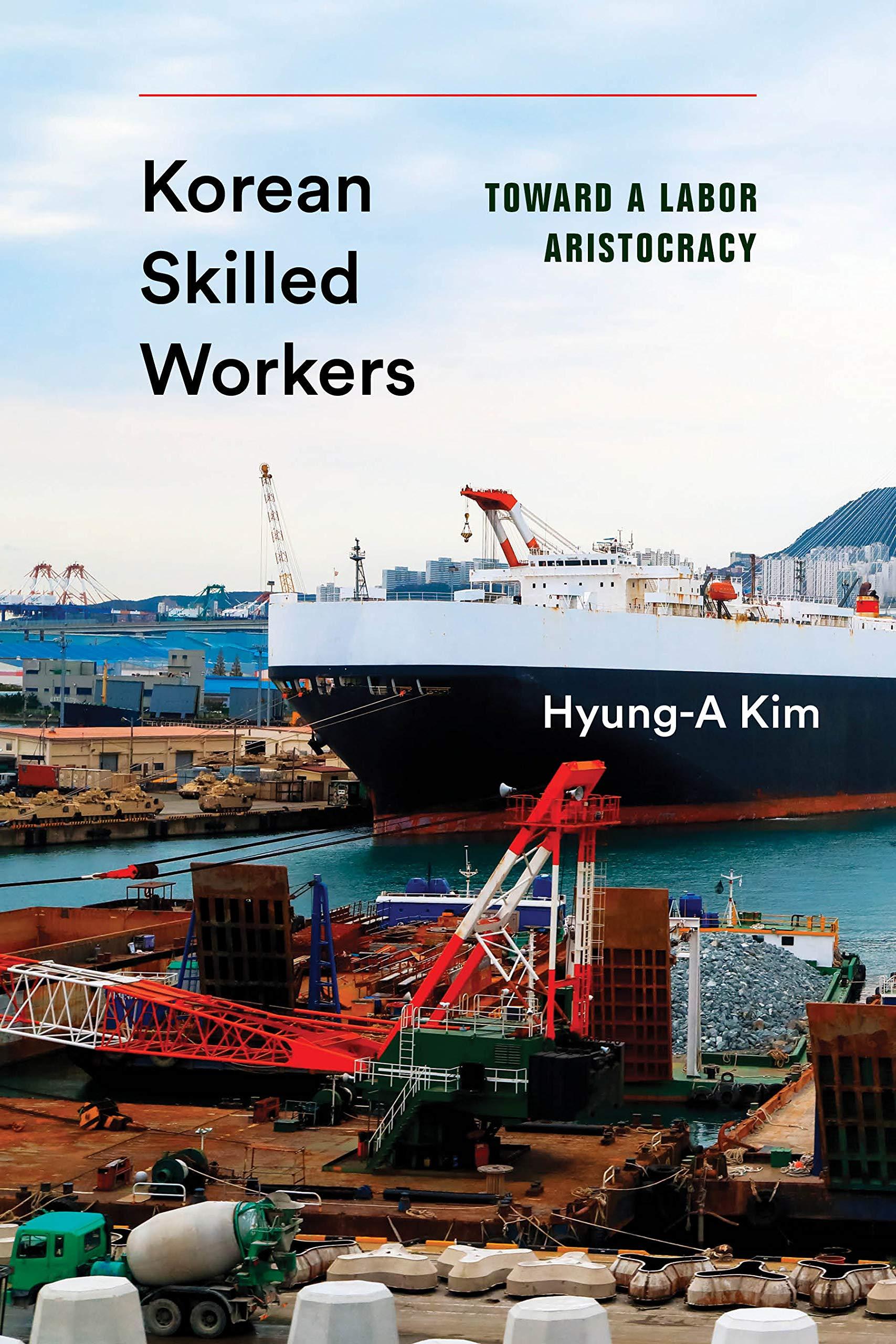 Korean Skilled Workers: Toward a Labor Aristocracy (Korean Studies of the Henry M. Jackson School of International Studies)