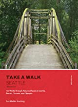 Take a Walk: Seattle, 4th Edition: 120 Walks through Natural Places in Seattle, Everett, Tacoma, and Olympia (Take a Walk Seattle) (English Edition)