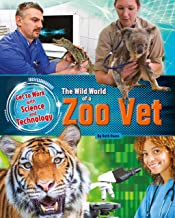 The Wild World of a Zoo Vet (Get to Work with Science and Technology)
