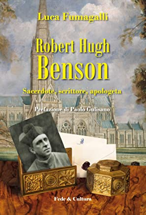 Robert Hugh Benson: Sacerdote, scrittore, apologeta (Collana Saggistica Vol. 66)