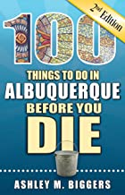 100 Things to Do in Albuquerque Before You Die, 2nd Edition (100 Things to Do Before You Die)
