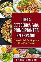 Dieta cetogénica para principiantes En Español/ Ketogenic Diet for Beginners In Spanish Version Pierda mucho peso rápidamente usando los procesos naturales de su cuerpo (Spanish Edition)