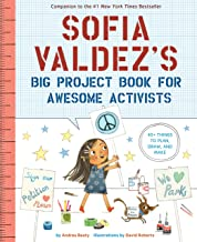 Sofia Valdez's Big Project Book for Awesome Activists (The Questioneers)