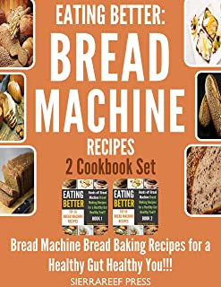EATING BETTER: Bread Machine Bread Making Recipes for a Healthy Gut Healthy You 2 Cookbook Set!!! (bread, bread makers, bread machine cookbook, bread baking, bread making, healthy, healthy recipes)
