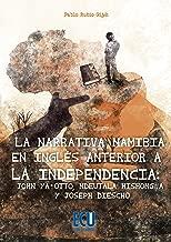 La narrativa namibia en inglés anterior a la independencia: John ya-Otto, Ndeutala Hishongwa y Joseph Diescho (Spanish Edition)