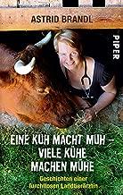 Eine Kuh macht Muh - viele Kühe machen Mühe: Geschichten einer furchtlosen Landtierärztin (German Edition)