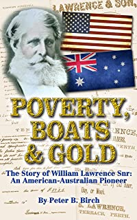 Poverty, Boats & Gold: The Story of William Lawrence Snr: An American-Australian Pioneer.