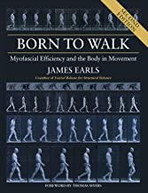 Born to Walk, Second Edition: Myofascial Efficiency and the Body in Movement