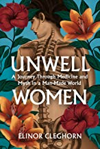 Unwell Women: A Journey Through Medicine And Myth in a Man-Made World (English Edition)