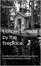 Echoes to read by the fireplace.: A collection of life tales and ...