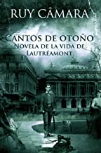 CANTOS DE OTOÑO, Novela de la Vida de Lautréamont (Spanish Edition)