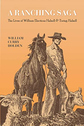 A Ranching Saga: The Lives of William Electious Halsell and Ewing Halsell