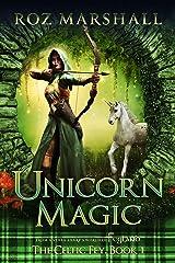 Unicorn Magic: A Feyland Scottish Gamelit Tale (The Celtic Fey Book 1) Kindle Edition