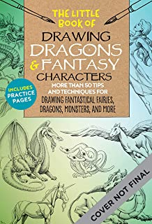The Little Book of Drawing Dragons & Fantasy Characters: More than 50 tips and techniques for drawing fantastical fairies, dragons, mythological beasts, and more