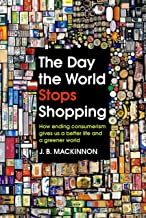 The Day the World Stops Shopping: How ending consumerism gives us a better life and a greener world (English Edition)