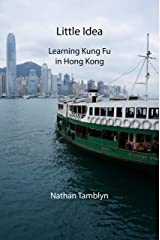 Little Idea: Learning Kung Fu in Hong Kong (English Edition) Format Kindle