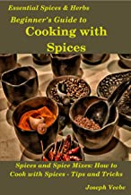 Beginner's Guide to Cooking with Spices (Essential Spices and Herbs Book 9)