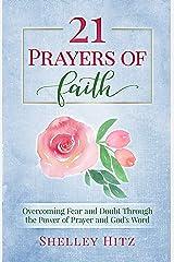 21 Prayers of Faith: Overcoming Fear and Doubt Through the Power of Prayer and God's Word (A Life of Faith Book 3) Kindle Edition