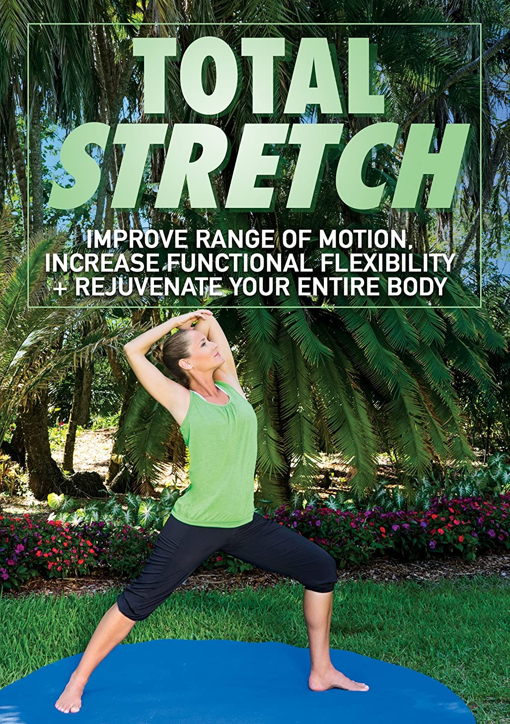 Total Stretch: Improve Range of Motion, Increase Functional Flexibility + Rejuvenate Your Entire Body with Jessica Smith
