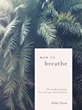 {Ashley Neese} : Hardcover How to Breathe: 25 Simple Practices for Calm, Joy, and Resilience