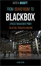 From Boardroom to Blackbox: A Project Management Primer For Actors, Producers and New PMs