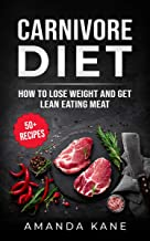 Carnivore Diet: How To Lose Weight And Get Lean Eating Meat