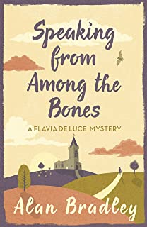 Speaking from Among the Bones: The gripping fifth novel in the cosy Flavia De Luce series (Flavia de Luce Mystery)