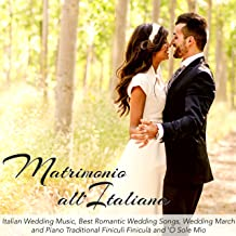 Matrimonio all'Italiana – Italian Wedding Music, Best Romantic Wedding Songs, Wedding March and Piano Traditional Finiculì Finiculà