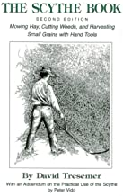 The Scythe BookSecond Edition Mowing Hay, Cutting Weeds, and Harvesting Small Grains with Hand Tools